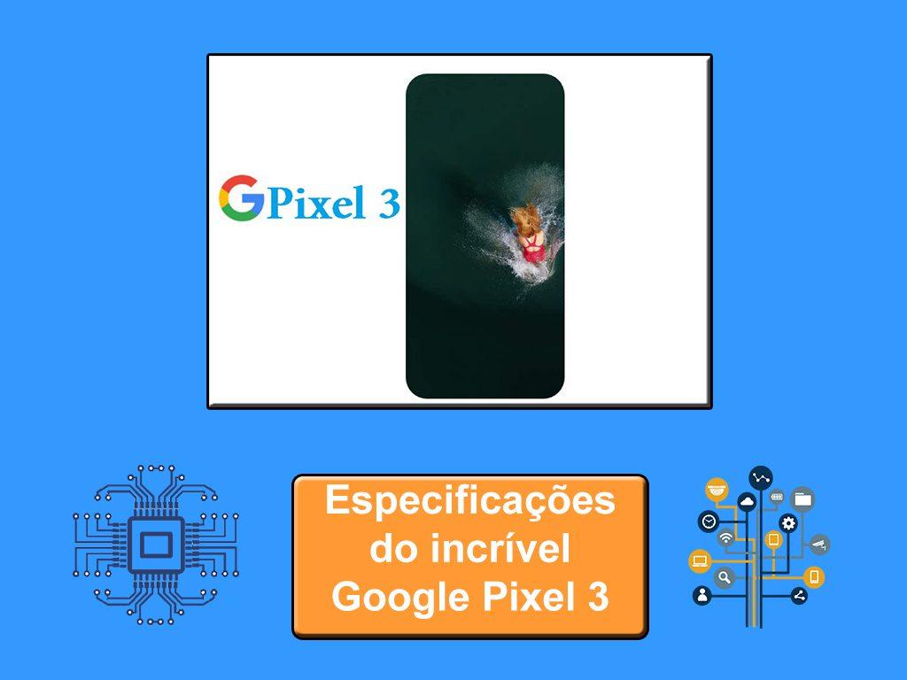 Especificações do incrível Google Pixel 3