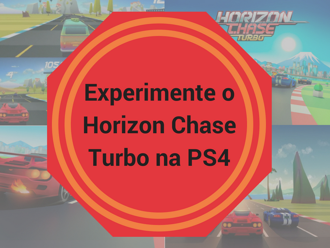 Experimente o Horizon Chase Turbo na PS4