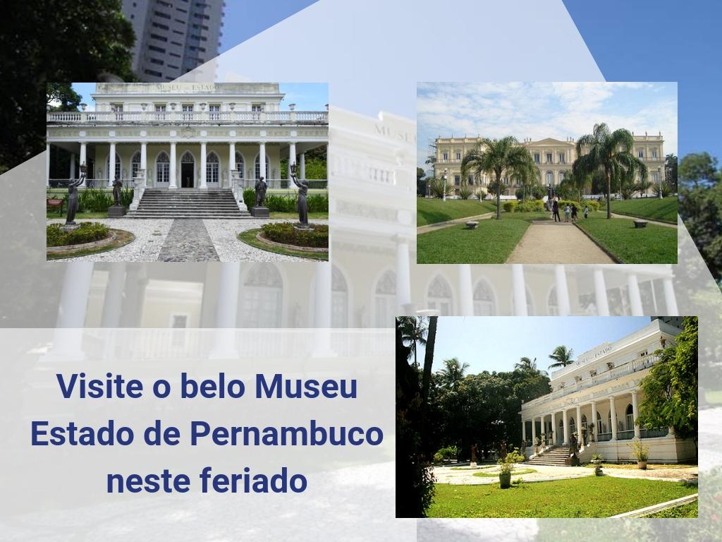 Visite o belo Museu Estadual de Pernambuco neste feriado