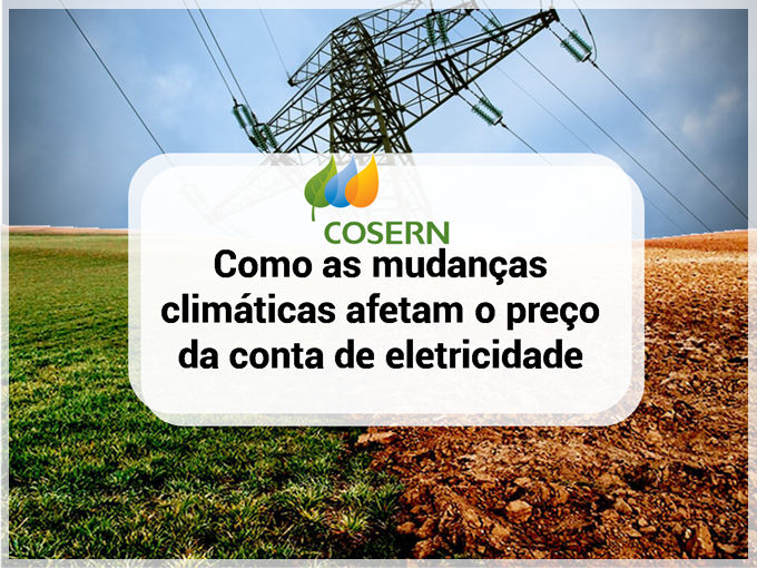 Cosern: Como as mudanças climáticas afetam o preço da conta de eletricidade