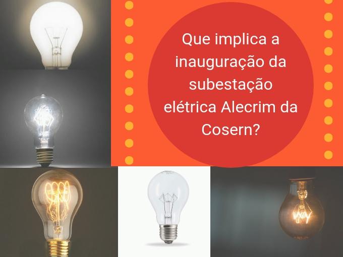 O que implica a inauguração da subestação elétrica Alecrim da Cosern?