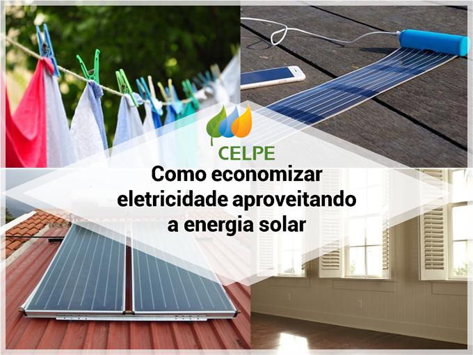 Celpe: Como economizar eletricidade aproveitando a energia solar