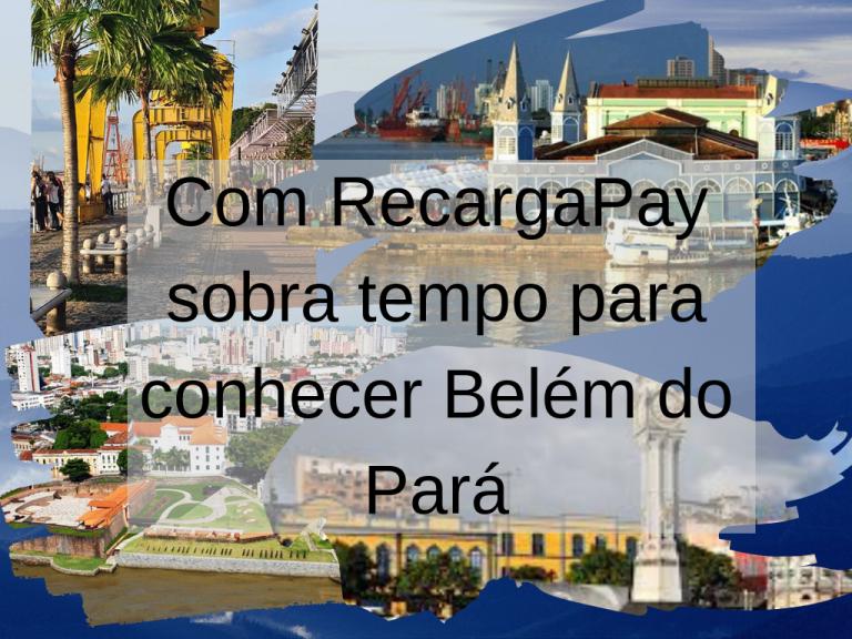 Conheça Belém do Pará e aproveite o seu RecargaPay