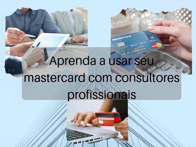 Aprenda a usar seu mastercard com consultores profissionais