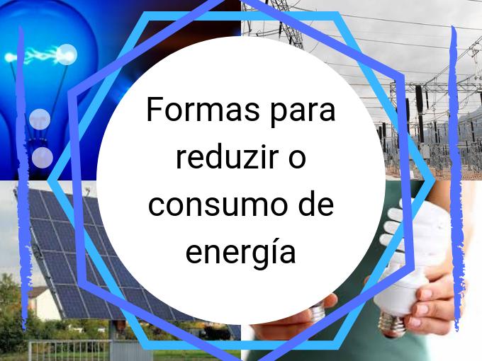 Formas para reduzir o consumo de energía