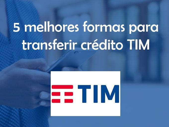 5 melhores formas para transferir crédito TIM
